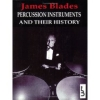 Blades, James: Percussion Instruments and their History
