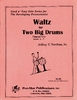 Parthun, Jeffrey T.: Waltz for Two Big Drums for Timpani Solo