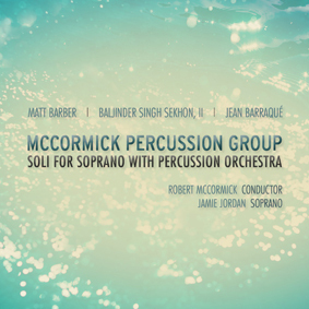 CD McCormick Percussion Group: Soli for Soprano with Percussion Orchestra